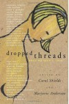DROPPED THREADS - What We Aren't Told: Starch Salt Chocolate Wine; What Stays in the Family; Notes on a Piece for Carol; Lettuce Turnip and Pea; Casseroles; Hope for the Best - Expect the Worst; Tuck Me In - Redefining Attachment Between Mothers and Sons -