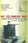 My Colombian War: A Journey Through the Country I Left Behind - Silvana Paternostro