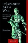 The Japanese Art of War: Understanding the Culture of Strategy - Thomas Cleary