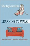 Learning to Walk: From the Sofa to a Marathon in Nine Months - Sheilagh Conklin