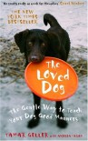 The Loved Dog: The Gentle Way to Teach Your Dog Good Manners - Tamar Geller