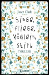 Singe, fliege, Vöglein, stirb - Janet Clark