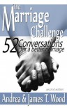 The Marriage Challenge: 52 Conversations for a Better Marriage - Andrea Wood, James T Wood