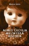 Agnes Cecylia. Niezwykła historia - Maria Gripe