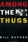 Among The Thugs - Bill Buford