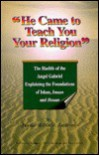 He Came to Teach You Your Religion: The Hadith of the Angel Gabriel Explaining the Foundations of Islam, Imaan and Ihsaan - Jamaal al-Din M. Zarabozo