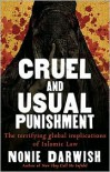 Cruel and Usual Punishment: The Terrifying Global Implications of Islamic Law - Nonie Darwish