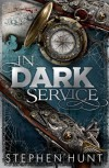 In Dark Service (Far Called Trilogy 1) - Stephen Hunt