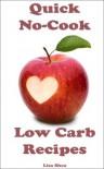 Quick No-Cook Low Carb Recipes - Lisa  Shea