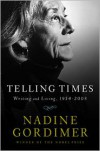 Telling Times: Writing and Living, 1954-2008 - Nadine Gordimer