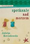 Spotkanie nad morzem - Korczakowska Jadwiga