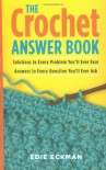 The Crochet Answer Book: Solutions to Every Problem You'll Ever Face, Answers to Every Question You'll Ever Ask - Edie Eckman
