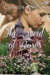 The Scent of Roses - Charlene Raddon