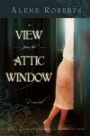 A View from the Attic Window - Alene Roberts