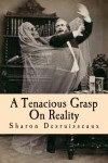 A Tenacious Grasp On Reality - Sharon Desruisseaux