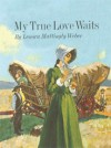 My True Love Waits - Lenora Weber