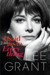 I Said Yes to Everything: A Memoir - Lee Grant
