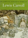 The Complete Illustrated Works Of Lewis Carroll - Lewis Carroll