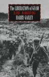 The Liberation of Guam: 21 July-10 August 1944 - Harry Gailey