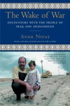 The Wake of War: Encounters with the People of Iraq and Afghanistan - Anne Nivat, Jane Marie Todd
