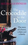 The Crocodile by the Door: The Story of a House, a Farm and a Family - Selina Guinness