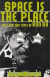 Space is the Place: The Lives and Times of Sun Ra - John F. Szwed