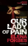 Our Lady Of Pain  - Elena Forbes