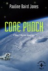 Core Punch: A Baker & Ban!drn Adventure: An Uneasy Future - Pauline Baird Jones, Alexis Glynn Latner
