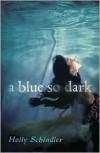 A Blue So Dark - Holly Schindler