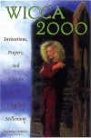 Wicca 2000: Invocations, Prayers, And Rituals For The Magickal Millennium - Patricia J. Telesco