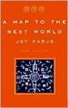 A Map to the Next World - Joy Harjo