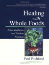 Healing with Whole Foods: Asian Traditions and Modern Nutrition - Pitchford  Paul