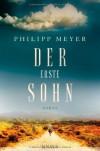 Der erste Sohn: Roman - Philipp Meyer