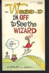 Wizard of Id: I'm Off to See Wizard - Johnny Hart;Brant Parker