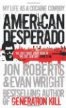 American Desperado: My Life as a Cocaine Cowboy. Jon Roberts and Evan Wright - Jon Roberts