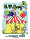 G.W. Frog and the Circus Lion - George W. Everett