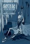 Gothic Blue Book: The Revenge Edition - 'Phil Hickes',  'Cynthia (cina) Pelayo',  'Tara  Cleves',  'Wednesday Silverwood',  'Daniel Kraus',  'K. Trap Jones',  'Cortney Philip',  'M.N. Hanson',  'David  Massengill',  'Chad P. Brown'