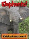 Elephants! Learn About Elephants and Enjoy Colorful Pictures - Look and Learn! (50+ Photos of Elephants) - Becky Wolff