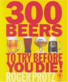 300 Beers to Try Before You Die! - Roger Protz