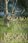 The Ground She Walks Upon - Meagan McKinney