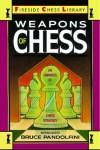 Weapons of Chess: An Omnibus of Chess Strategies - Bruce Pandolfini