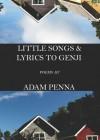 Little Songs & Lyrics to Genji - Adam Penna