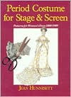 Period Costume for Stage & Screen: Patterns for Womens' Dress, 1800 - 1909 - Jean Hunnisett