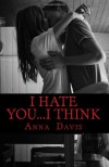 I Hate You...I Think - Anna  Davis