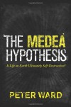 The Medea Hypothesis: Is Life on Earth Ultimately Self-Destructive? - Peter D. Ward