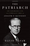 The Patriarch: The Remarkable Life and Turbulent Times of Joseph P. Kennedy - David Nasaw