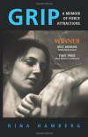 Grip: A Memoir of Fierce Attractions - Nina Hamberg