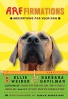 Arffirmations: Meditations for Your Dog - Ellis Weiner, Barbara Davilman, Susan Burnstine