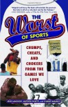 The Worst of Sports: Chumps, Cheats, and Chokers from the Games We Love - Jesse Lamovsky