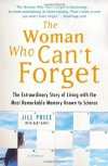 The Woman Who Can't Forget: The Extraordinary Story of Living with the Most Remarkable Memory Known to Science--A Memoir - Jill Price, Bart Davis